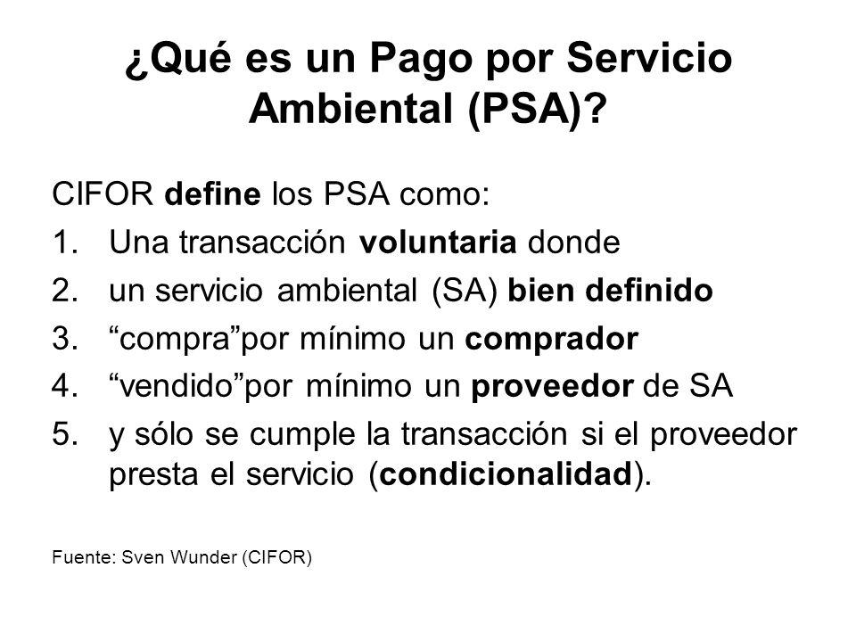 ¿Qué es un Pago por Servicio Ambiental (PSA)? CIFOR define los PSA como: 1.Una transacción voluntaria donde 2.un servicio ambiental (SA) bien definido