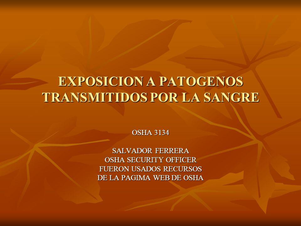 EXPOSICION A PATOGENOS TRANSMITIDOS POR LA SANGRE OSHA 3134 SALVADOR FERRERA OSHA SECURITY OFFICER FUERON USADOS RECURSOS DE LA PAGIMA WEB DE OSHA