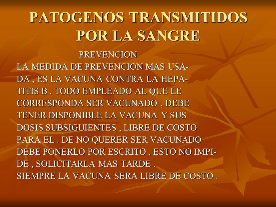 PATOGENOS TRANSMITIDOS POR LA SANGRE PREVENCION PREVENCION LA MEDIDA DE PREVENCION MAS USA- DA, ES LA VACUNA CONTRA LA HEPA- TITIS B. TODO EMPLEADO AL