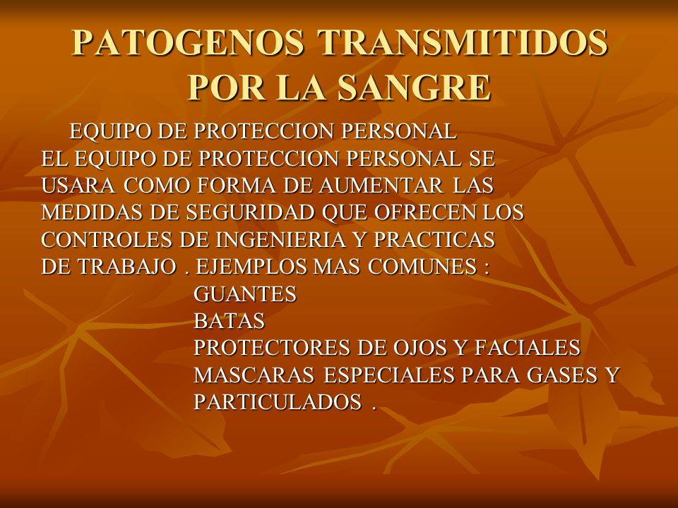 PATOGENOS TRANSMITIDOS POR LA SANGRE EQUIPO DE PROTECCION PERSONAL EQUIPO DE PROTECCION PERSONAL EL EQUIPO DE PROTECCION PERSONAL SE USARA COMO FORMA