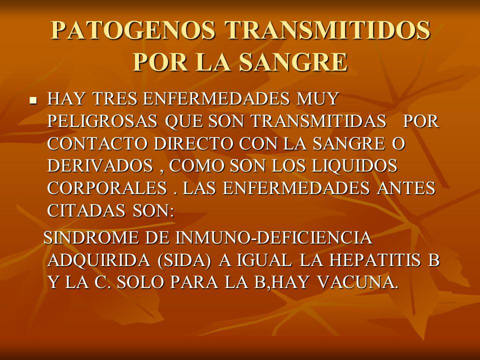PATOGENOS TRANSMITIDOS POR LA SANGRE HAY TRES ENFERMEDADES MUY PELIGROSAS QUE SON TRANSMITIDAS POR CONTACTO DIRECTO CON LA SANGRE O DERIVADOS, COMO SO