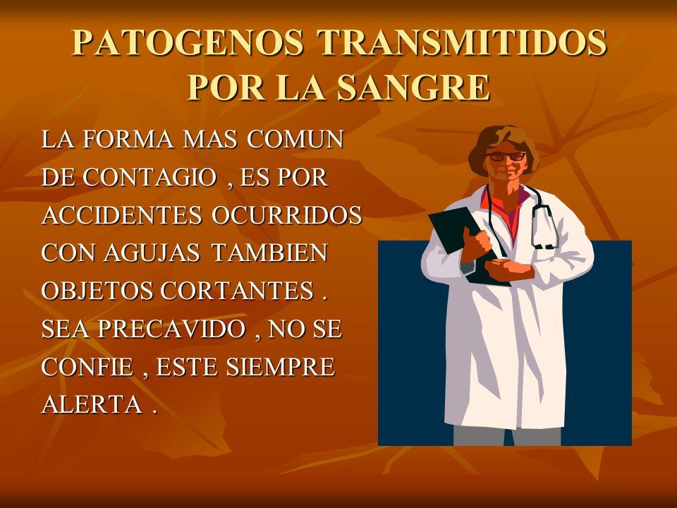 PATOGENOS TRANSMITIDOS POR LA SANGRE USTED COMO EMPLEADO DEBE ESTAR INFORMADO DE SU GRADO DE EXPOSI- CION OCUPACIONAL Y CLASIFICADO.