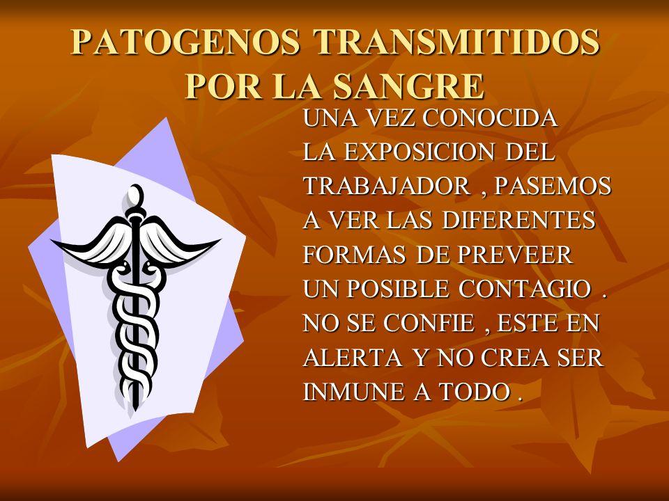PATOGENOS TRANSMITIDOS POR LA SANGRE PREVENCION PREVENCION LA MEDIDA DE PREVENCION MAS USA- DA, ES LA VACUNA CONTRA LA HEPA- TITIS B.