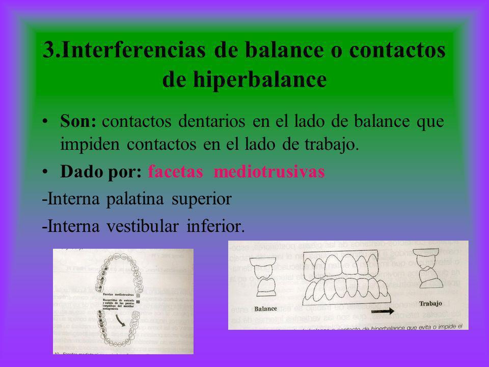 3.Interferencias de balance o contactos de hiperbalance Son: contactos dentarios en el lado de balance que impiden contactos en el lado de trabajo. Da