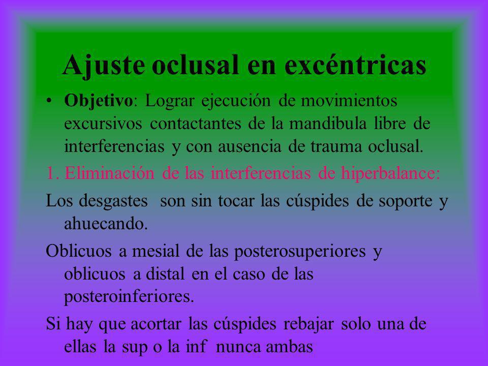 Ajuste oclusal en excéntricas Objetivo: Lograr ejecución de movimientos excursivos contactantes de la mandibula libre de interferencias y con ausencia