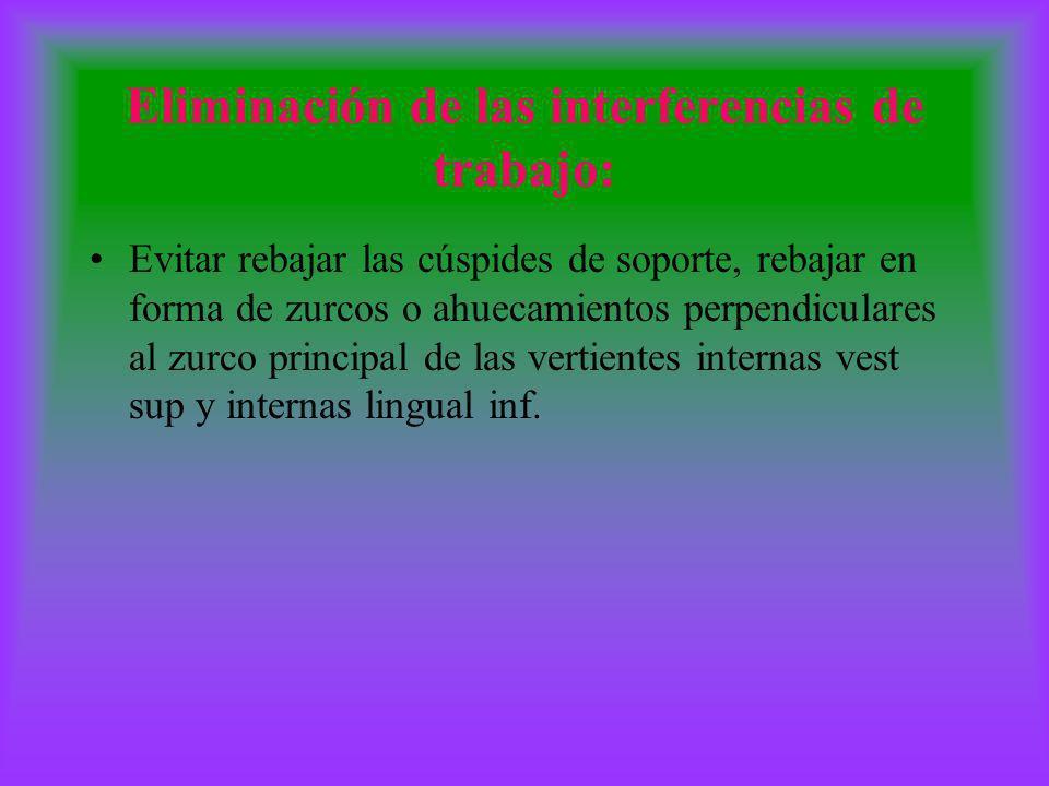 Eliminación de las interferencias de trabajo: Evitar rebajar las cúspides de soporte, rebajar en forma de zurcos o ahuecamientos perpendiculares al zu