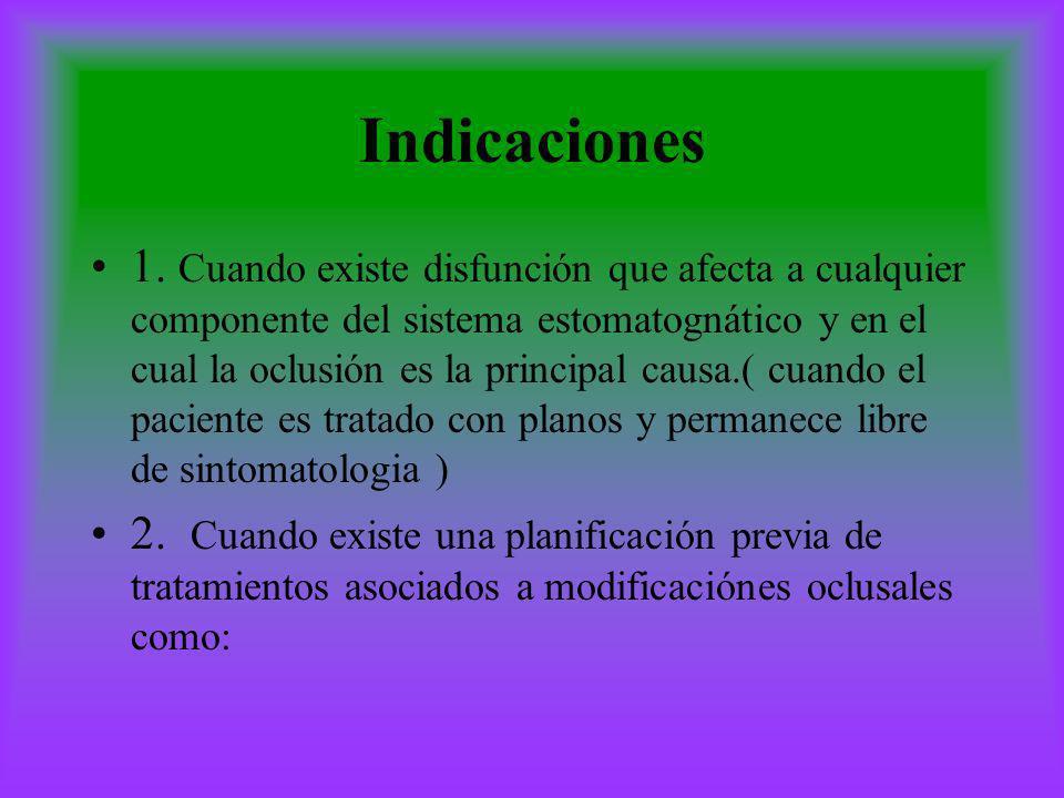 Indicaciones 1. Cuando existe disfunción que afecta a cualquier componente del sistema estomatognático y en el cual la oclusión es la principal causa.