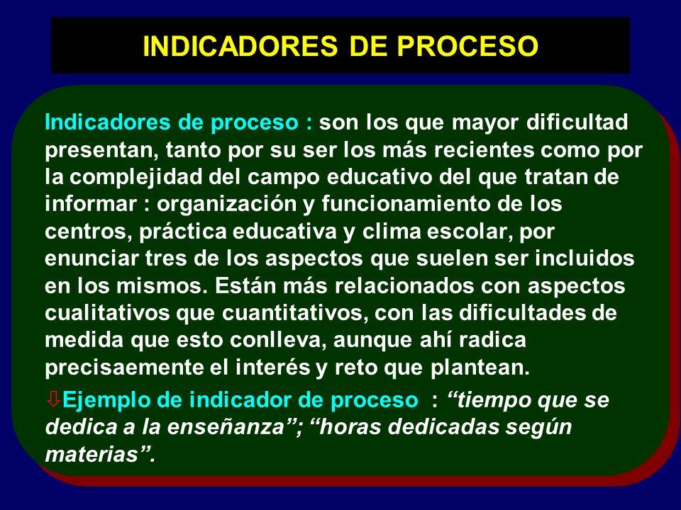 INDICADORES DE PROCESO Indicadores de proceso : son los que mayor dificultad presentan, tanto por su ser los más recientes como por la complejidad del