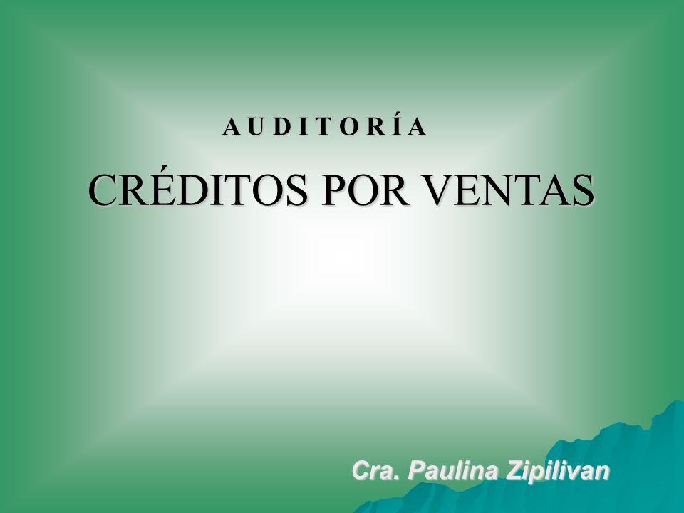 A U D I T O R Í A Cra. Paulina Zipilivan CRÉDITOS POR VENTAS