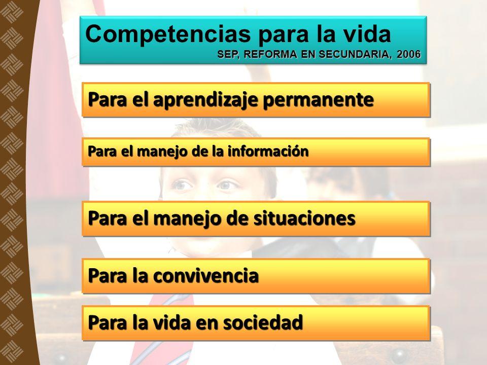 SEP, REFORMA EN SECUNDARIA, 2006 Competencias para la vida SEP, REFORMA EN SECUNDARIA, 2006 Para el aprendizaje permanente Para el manejo de la inform