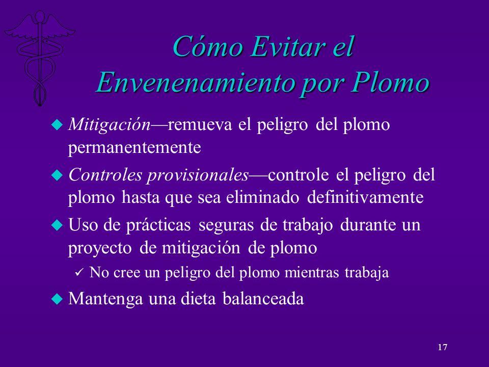 17 Cómo Evitar el Envenenamiento por Plomo u Mitigaciónremueva el peligro del plomo permanentemente u Controles provisionalescontrole el peligro del p