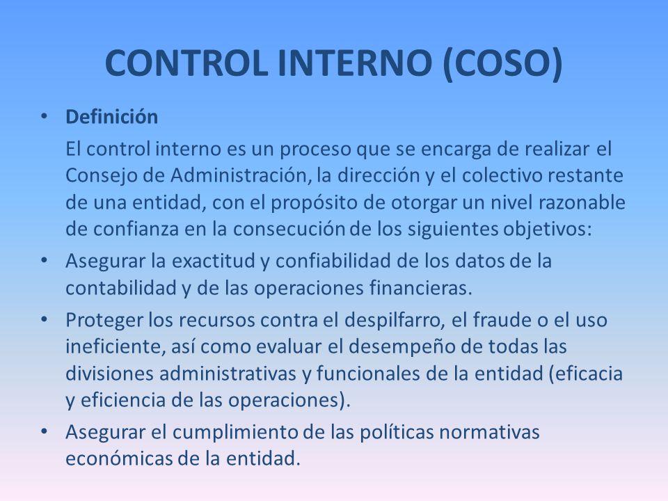 CONTROL INTERNO (COSO) Definición El control interno es un proceso que se encarga de realizar el Consejo de Administración, la dirección y el colectiv