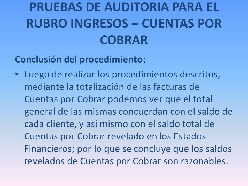 PRUEBAS DE AUDITORIA PARA EL RUBRO INGRESOS – CUENTAS POR COBRAR Conclusión del procedimiento: Luego de realizar los procedimientos descritos, mediant