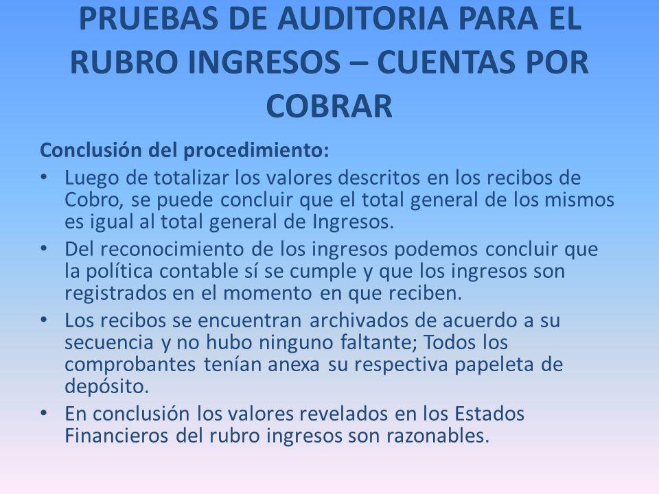 PRUEBAS DE AUDITORIA PARA EL RUBRO INGRESOS – CUENTAS POR COBRAR Conclusión del procedimiento: Luego de totalizar los valores descritos en los recibos