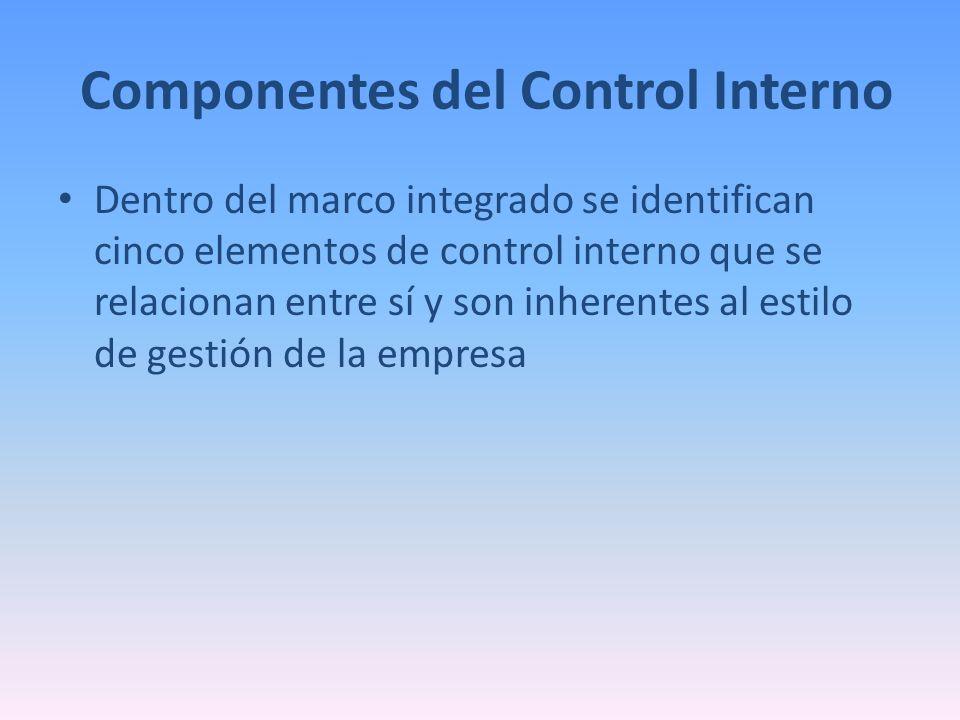 Componentes del Control Interno Dentro del marco integrado se identifican cinco elementos de control interno que se relacionan entre sí y son inherent