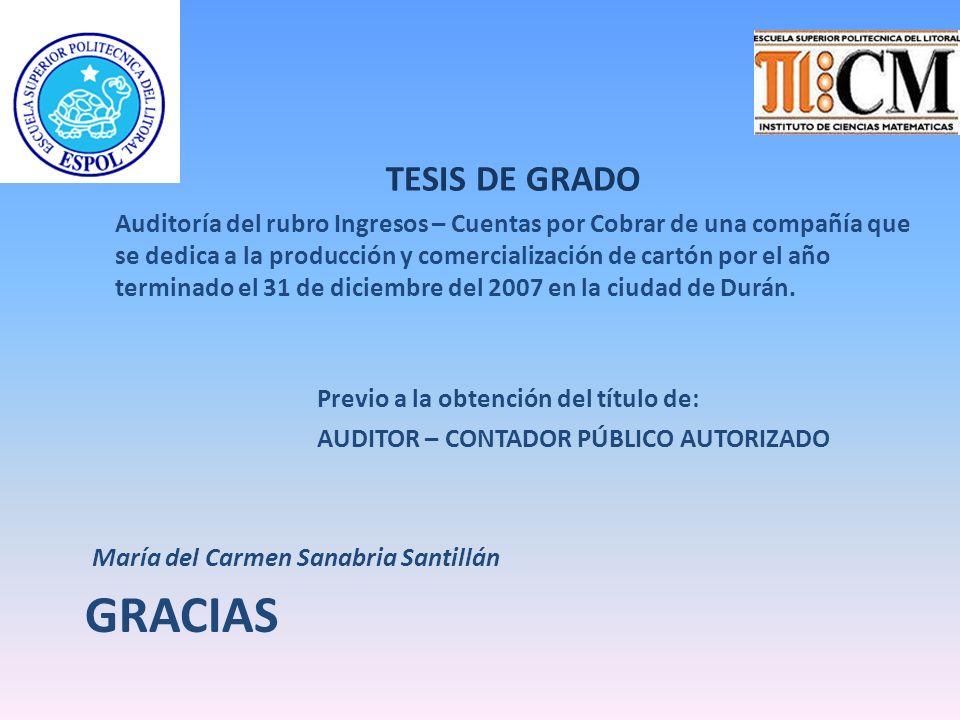 GRACIAS María del Carmen Sanabria Santillán TESIS DE GRADO Auditoría del rubro Ingresos – Cuentas por Cobrar de una compañía que se dedica a la produc
