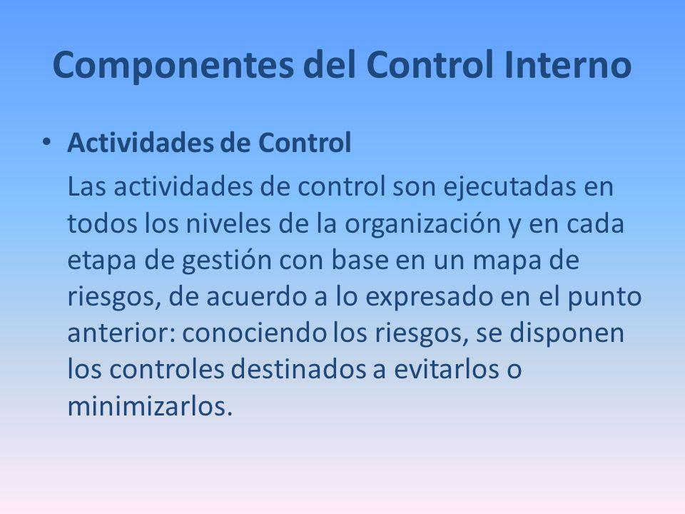 Componentes del Control Interno Actividades de Control Las actividades de control son ejecutadas en todos los niveles de la organización y en cada eta