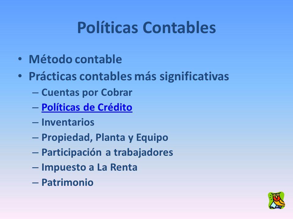 Políticas Contables Método contable Prácticas contables más significativas – Cuentas por Cobrar – Políticas de Crédito Políticas de Crédito – Inventar