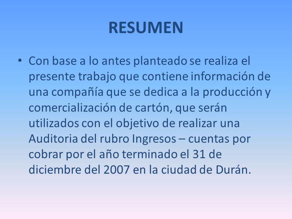 GRACIAS María del Carmen Sanabria Santillán TESIS DE GRADO Auditoría del rubro Ingresos – Cuentas por Cobrar de una compañía que se dedica a la producción y comercialización de cartón por el año terminado el 31 de diciembre del 2007 en la ciudad de Durán.