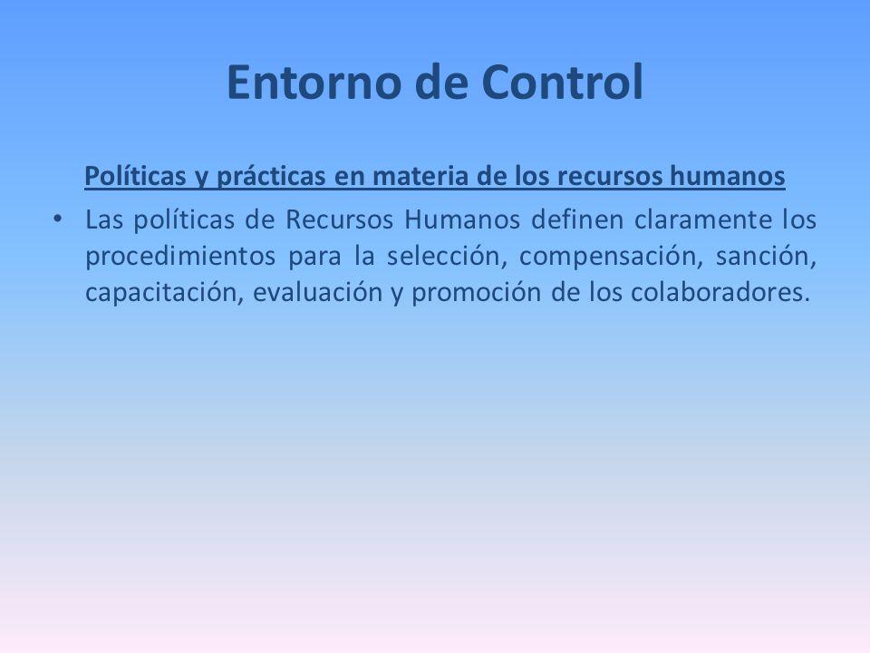 Entorno de Control Políticas y prácticas en materia de los recursos humanos Las políticas de Recursos Humanos definen claramente los procedimientos pa