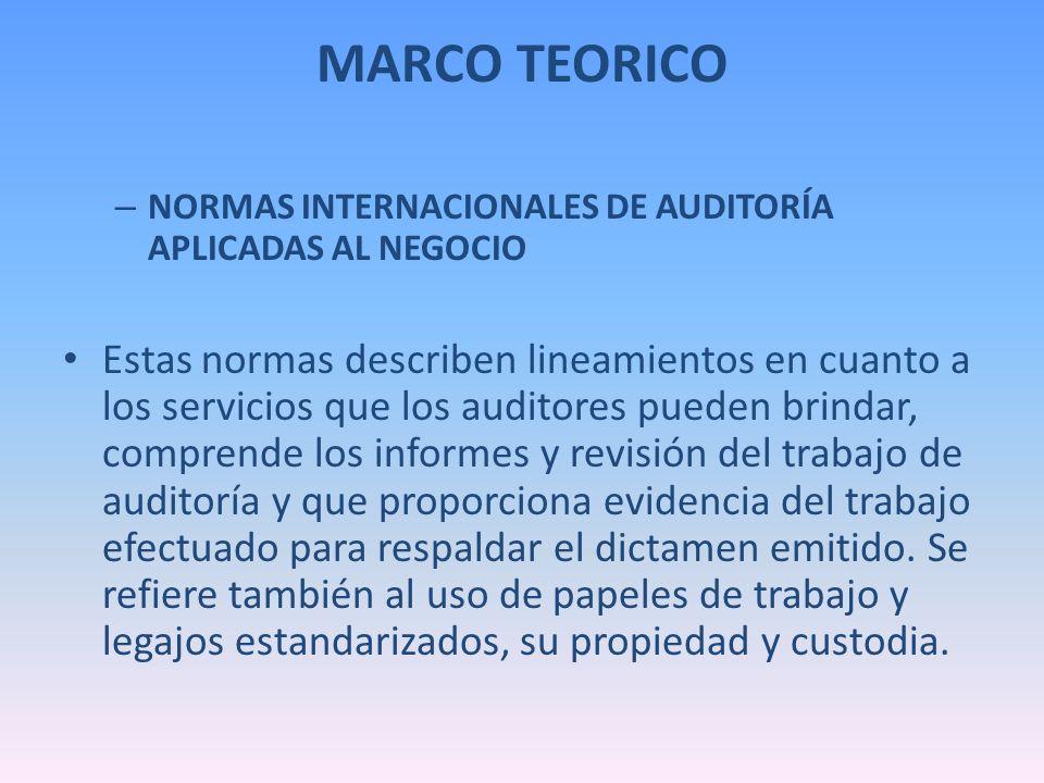 MARCO TEORICO – NORMAS INTERNACIONALES DE AUDITORÍA APLICADAS AL NEGOCIO Estas normas describen lineamientos en cuanto a los servicios que los auditor