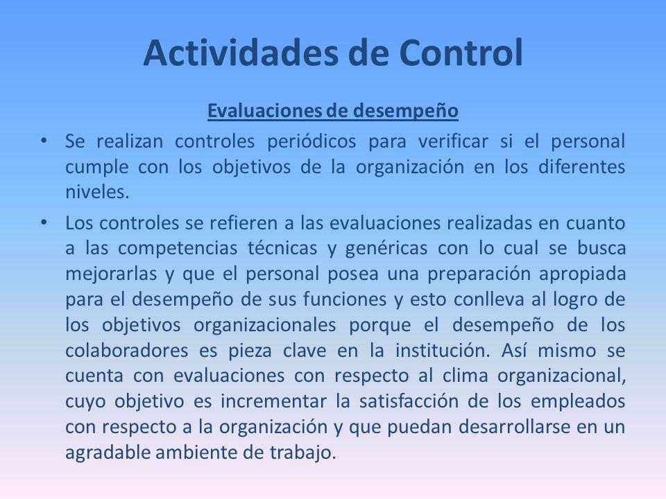 Actividades de Control Evaluaciones de desempeño Se realizan controles periódicos para verificar si el personal cumple con los objetivos de la organiz