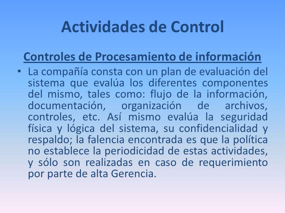 Actividades de Control Controles de Procesamiento de información La compañía consta con un plan de evaluación del sistema que evalúa los diferentes co