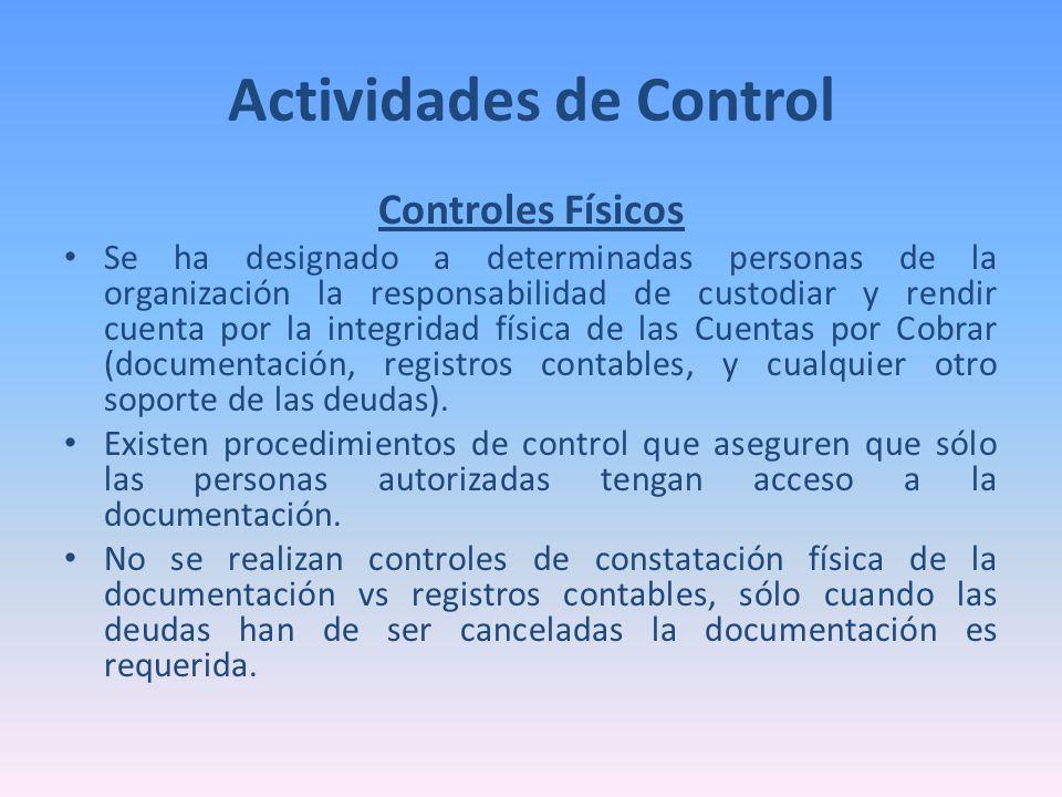 Actividades de Control Controles Físicos Se ha designado a determinadas personas de la organización la responsabilidad de custodiar y rendir cuenta po