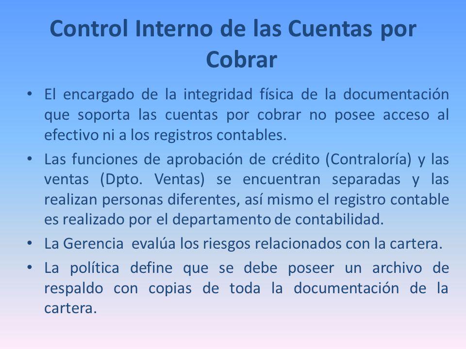Control Interno de las Cuentas por Cobrar El encargado de la integridad física de la documentación que soporta las cuentas por cobrar no posee acceso