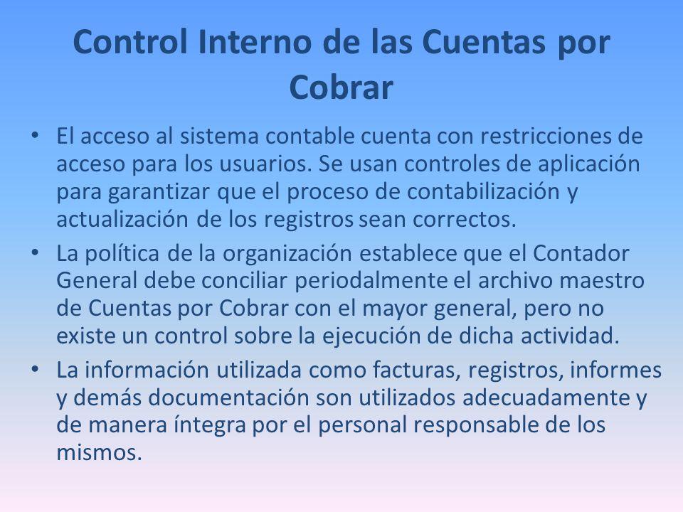 Control Interno de las Cuentas por Cobrar El acceso al sistema contable cuenta con restricciones de acceso para los usuarios. Se usan controles de apl