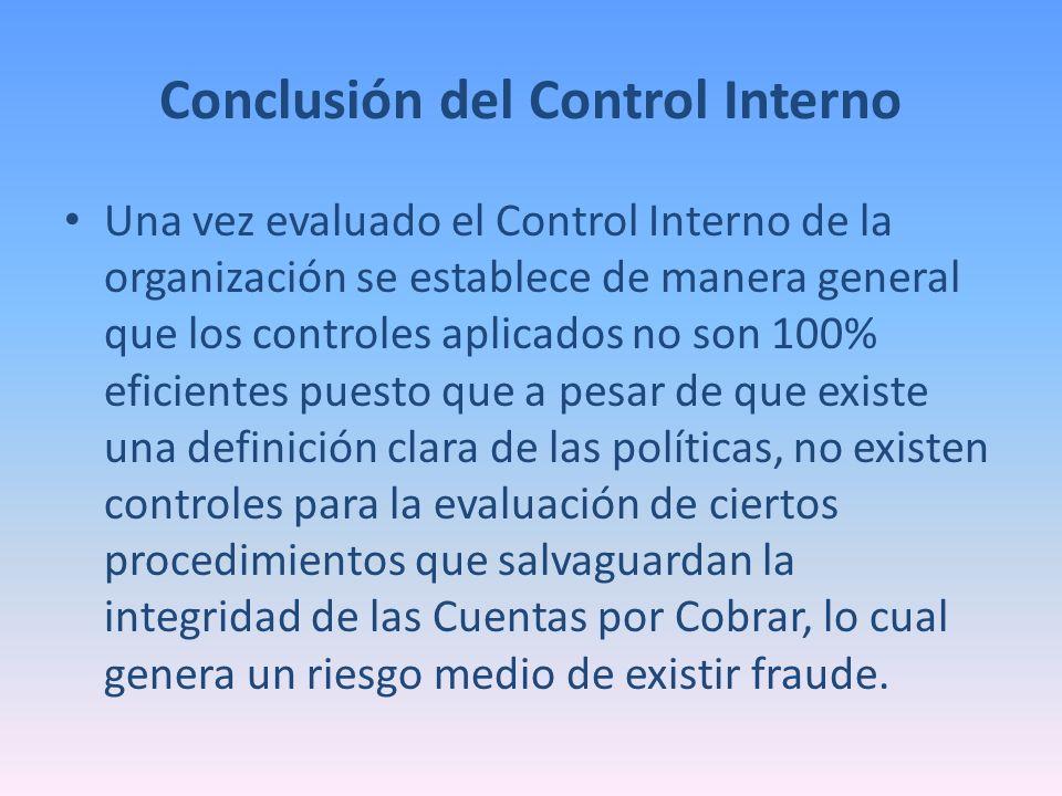 Conclusión del Control Interno Una vez evaluado el Control Interno de la organización se establece de manera general que los controles aplicados no so