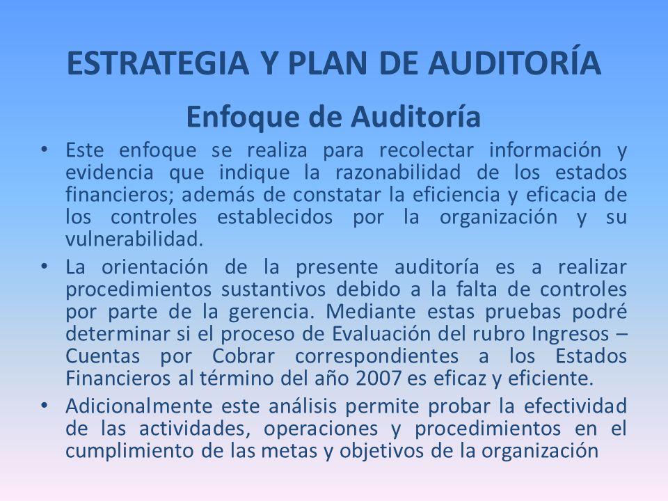 ESTRATEGIA Y PLAN DE AUDITORÍA Enfoque de Auditoría Este enfoque se realiza para recolectar información y evidencia que indique la razonabilidad de lo