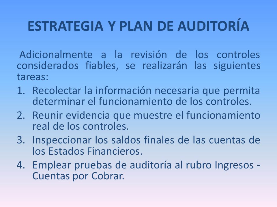 ESTRATEGIA Y PLAN DE AUDITORÍA Adicionalmente a la revisión de los controles considerados fiables, se realizarán las siguientes tareas: 1.Recolectar l