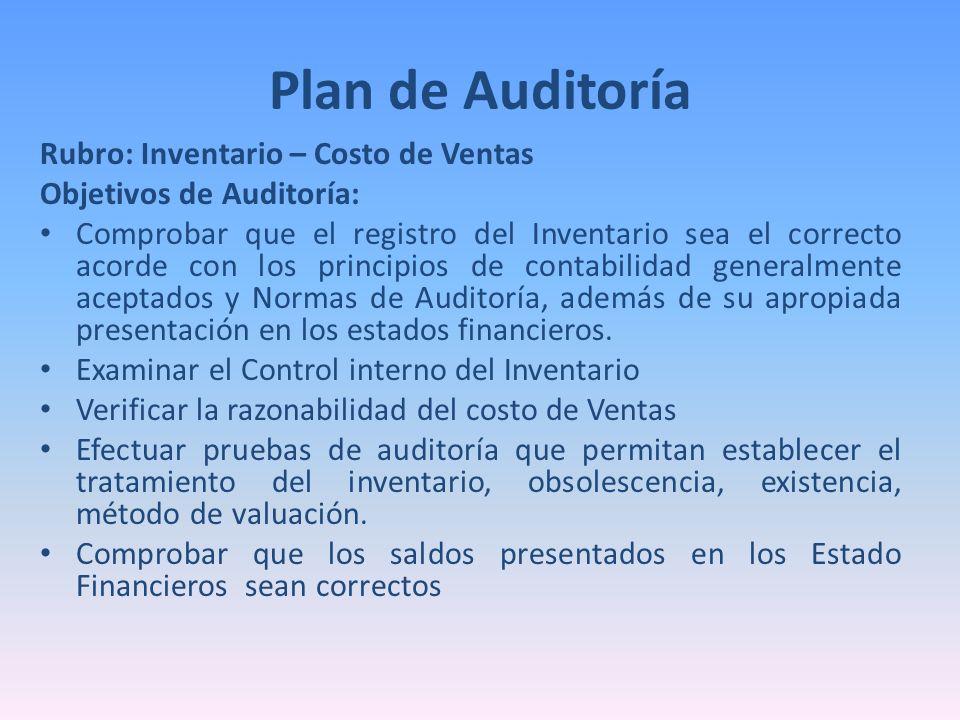 Rubro: Inventario – Costo de Ventas Objetivos de Auditoría: Comprobar que el registro del Inventario sea el correcto acorde con los principios de cont