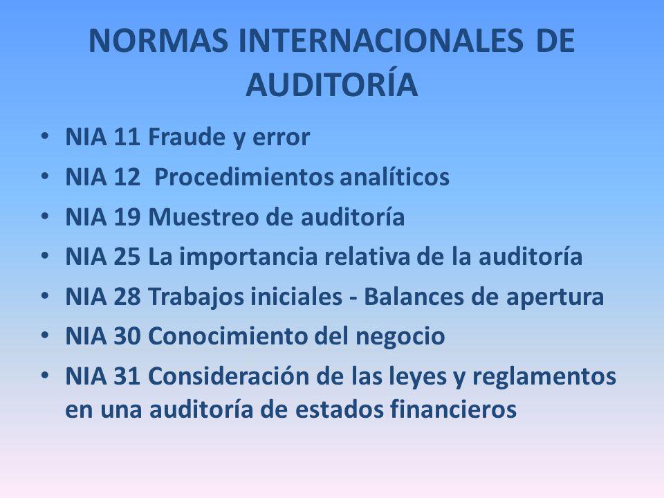 NORMAS INTERNACIONALES DE AUDITORÍA NIA 11 Fraude y error NIA 12 Procedimientos analíticos NIA 19 Muestreo de auditoría NIA 25 La importancia relativa