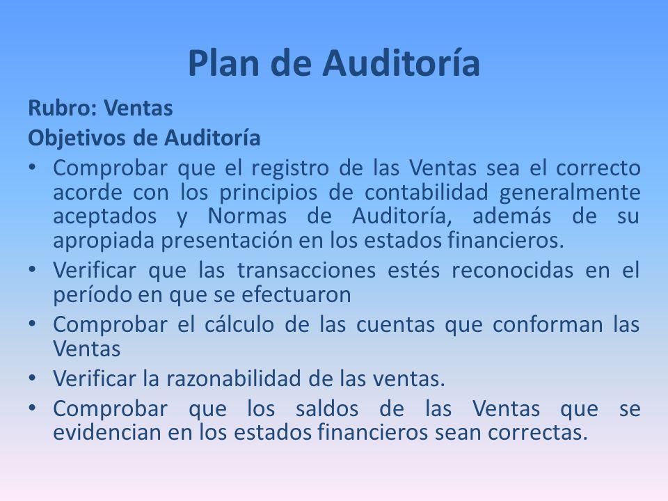 Rubro: Ventas Objetivos de Auditoría Comprobar que el registro de las Ventas sea el correcto acorde con los principios de contabilidad generalmente ac