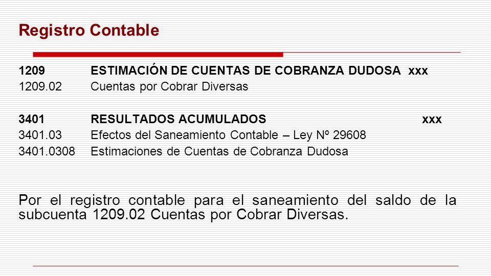 Registro Contable 1209ESTIMACIÓN DE CUENTAS DE COBRANZA DUDOSA xxx 1209.02Cuentas por Cobrar Diversas 3401RESULTADOS ACUMULADOS xxx 3401.03 Efectos de