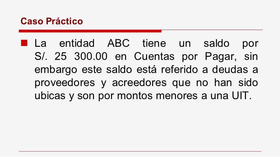 Caso Práctico La entidad ABC tiene un saldo por S/. 25 300.00 en Cuentas por Pagar, sin embargo este saldo está referido a deudas a proveedores y acre