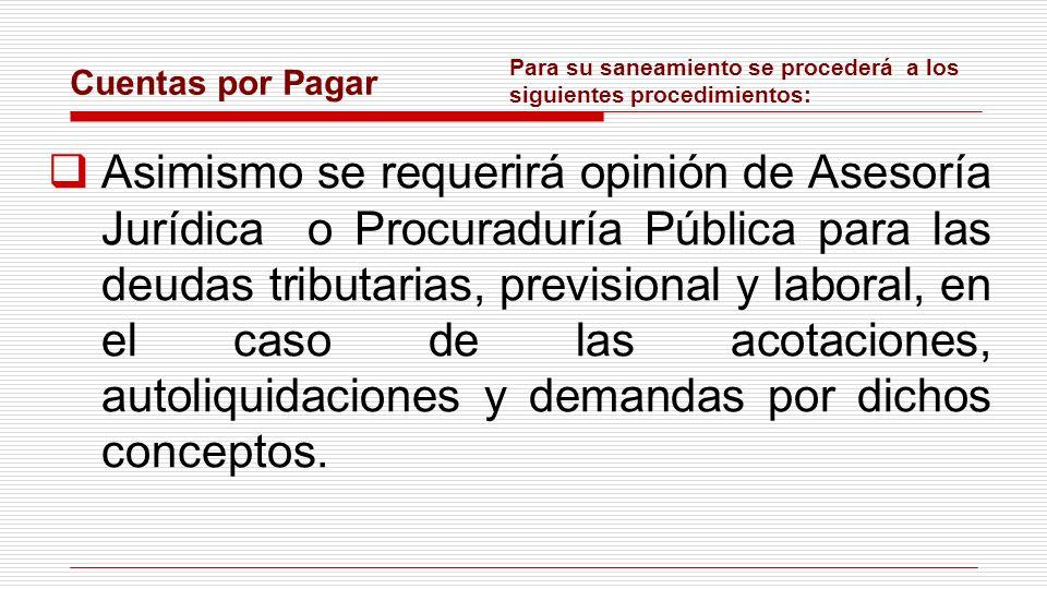Cuentas por Pagar Asimismo se requerirá opinión de Asesoría Jurídica o Procuraduría Pública para las deudas tributarias, previsional y laboral, en el