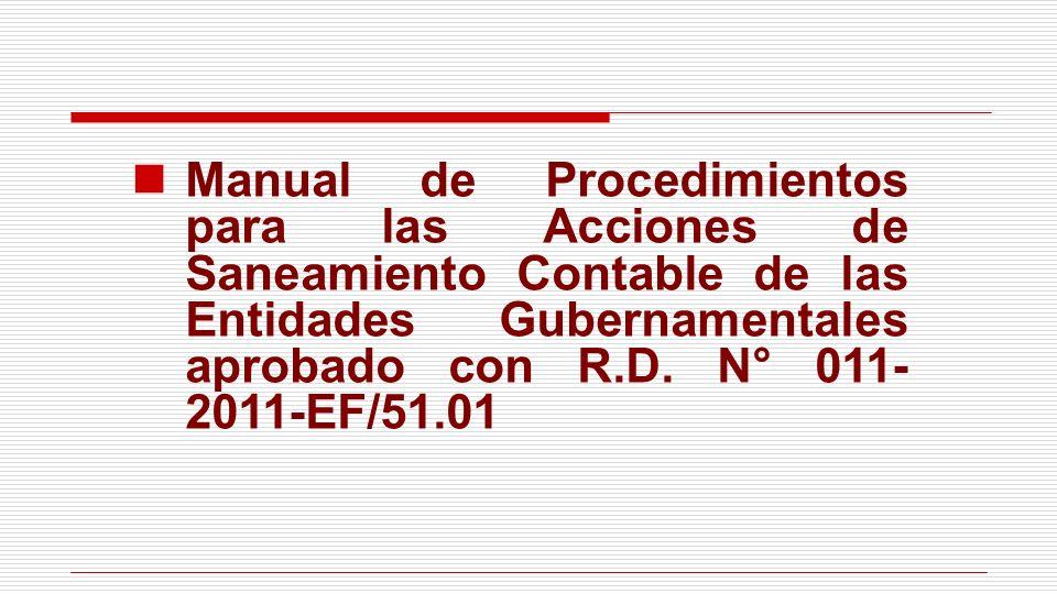Manual de Procedimientos para las Acciones de Saneamiento Contable de las Entidades Gubernamentales aprobado con R.D. N° 011- 2011-EF/51.01