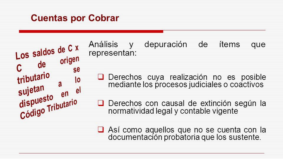 Cuentas por Cobrar Análisis y depuración de ítems que representan: Derechos cuya realización no es posible mediante los procesos judiciales o coactivo