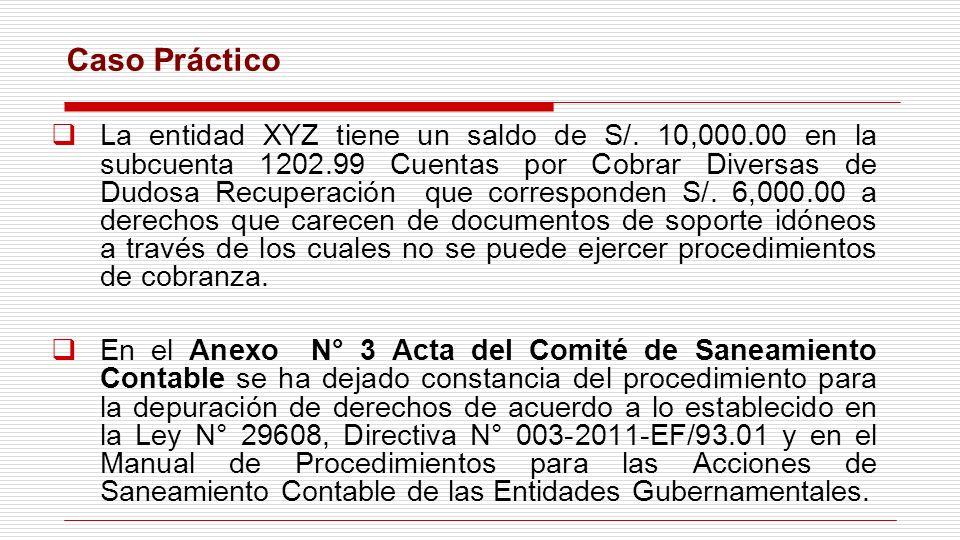 Caso Práctico La entidad XYZ tiene un saldo de S/. 10,000.00 en la subcuenta 1202.99 Cuentas por Cobrar Diversas de Dudosa Recuperación que correspond