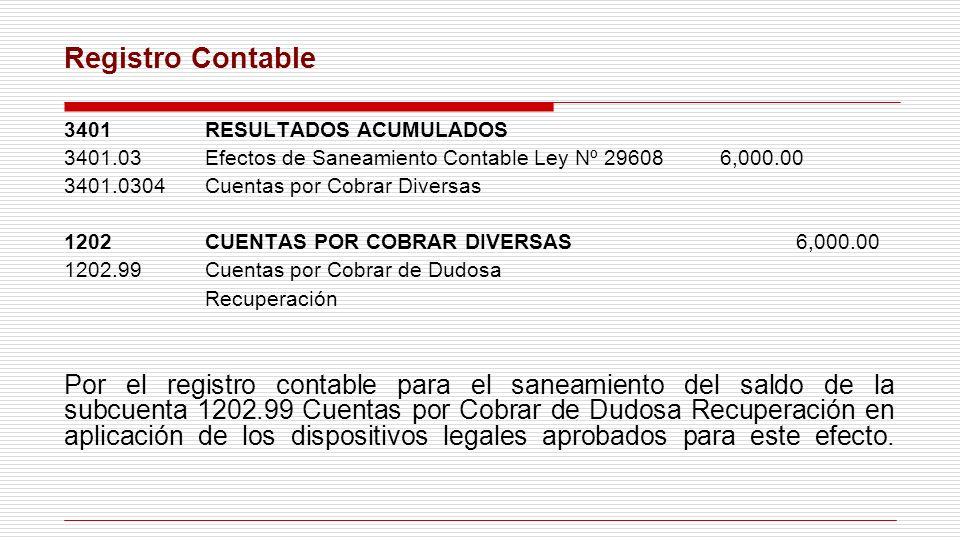 Registro Contable 3401RESULTADOS ACUMULADOS 3401.03 Efectos de Saneamiento Contable Ley Nº 29608 6,000.00 3401.0304 Cuentas por Cobrar Diversas 1202CU