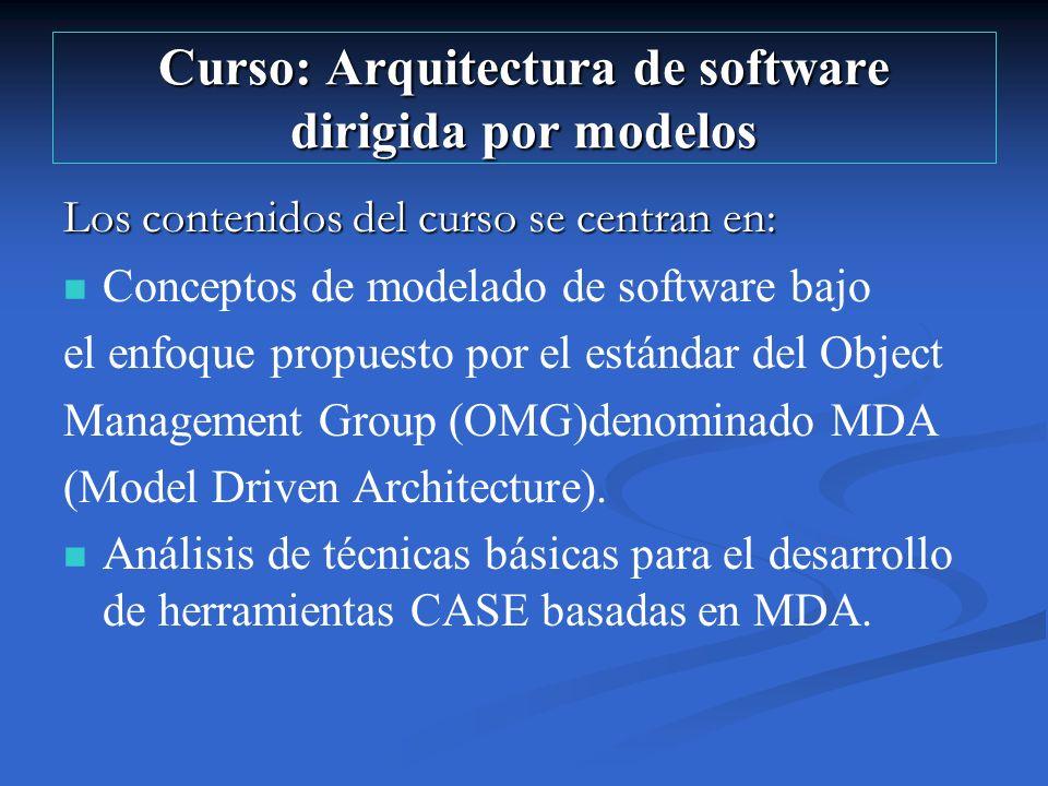 Curso: Arquitectura de software dirigida por modelos Los contenidos del curso se centran en: Conceptos de modelado de software bajo el enfoque propues
