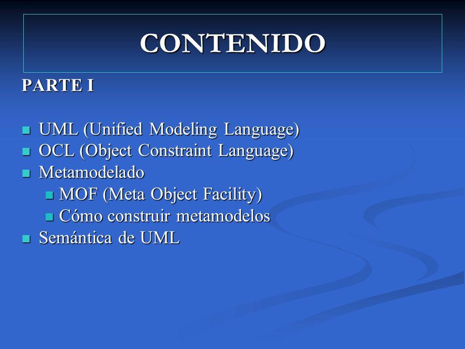 CONTENIDO PARTE I UML (Unified Modeling Language) UML (Unified Modeling Language) OCL (Object Constraint Language) OCL (Object Constraint Language) Me