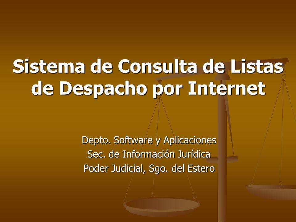 Sistema de Consulta de Listas de Despacho por Internet Depto. Software y Aplicaciones Sec. de Información Jurídica Poder Judicial, Sgo. del Estero