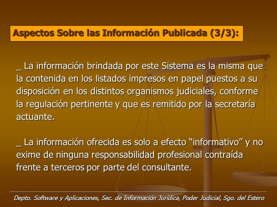 _ La información brindada por este Sistema es la misma que la contenida en los listados impresos en papel puestos a su disposición en los distintos organismos judiciales, conforme la regulación pertinente y que es remitido por la secretaría actuante.