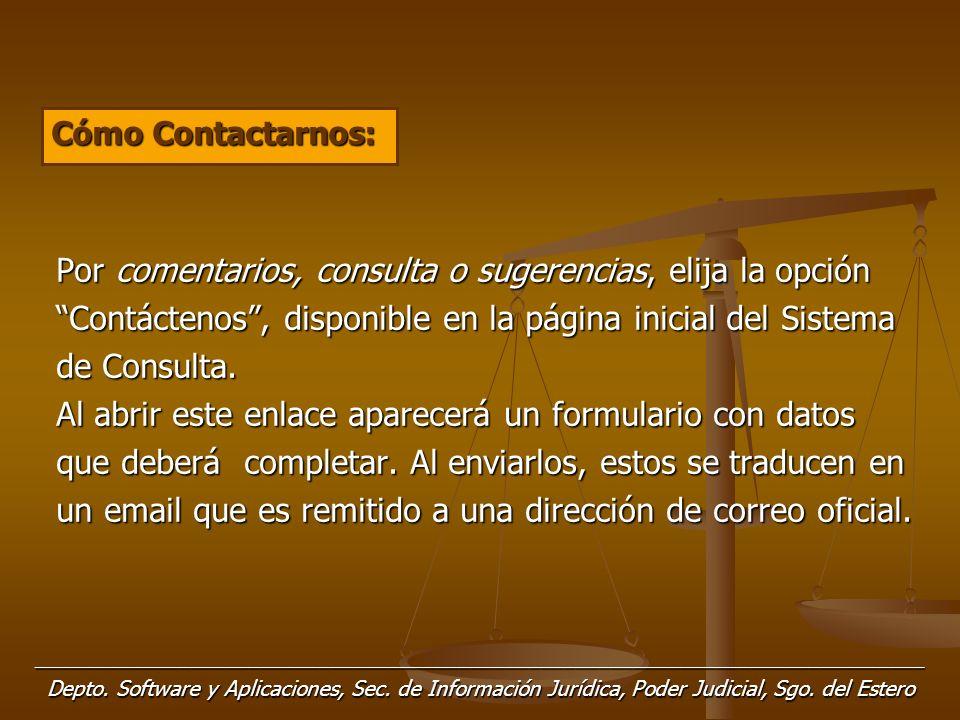 Por comentarios, consulta o sugerencias, elija la opción Contáctenos, disponible en la página inicial del Sistema de Consulta.