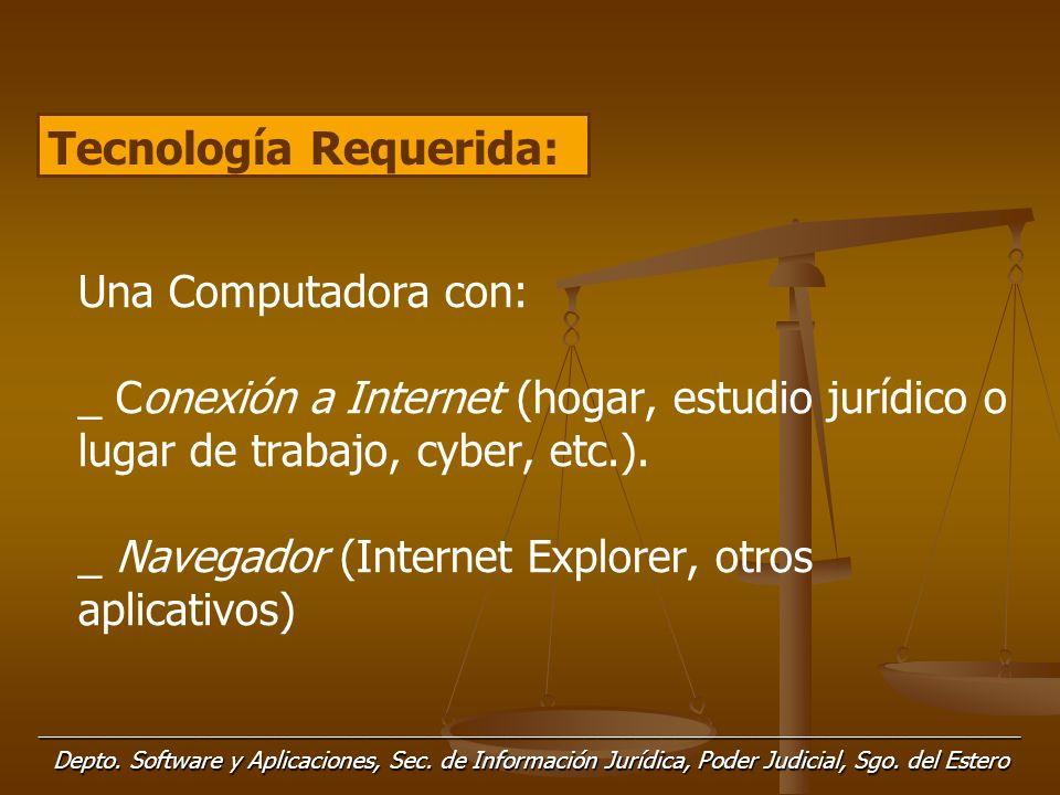 Una Computadora con: _ Conexión a Internet (hogar, estudio jurídico o lugar de trabajo, cyber, etc.). _ Navegador (Internet Explorer, otros aplicativo