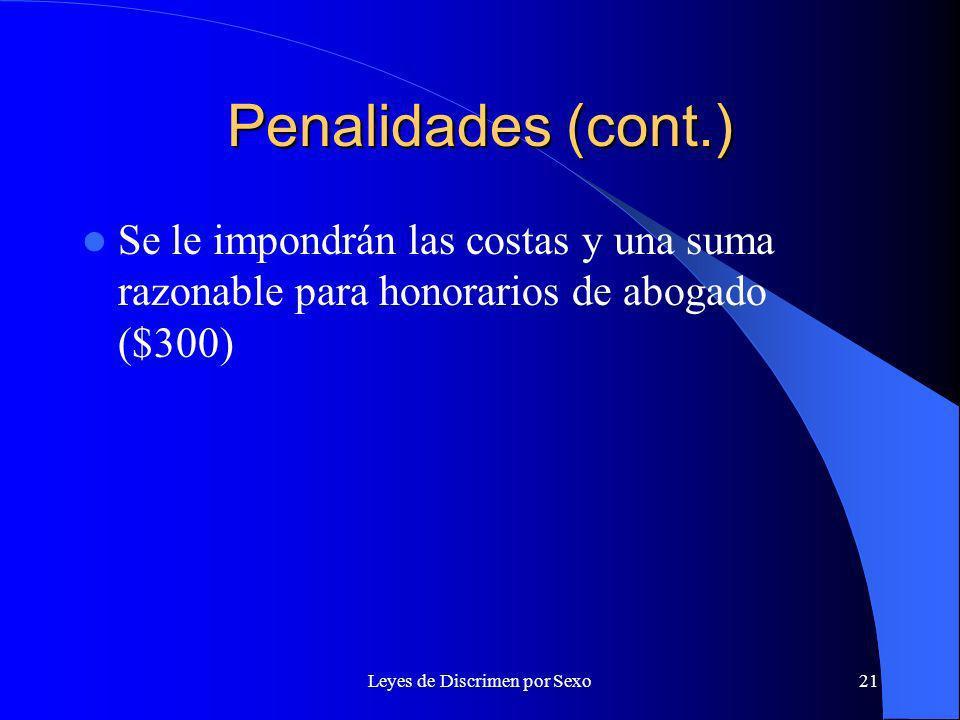 Leyes de Discrimen por Sexo21 Penalidades (cont.) Se le impondrán las costas y una suma razonable para honorarios de abogado ($300)